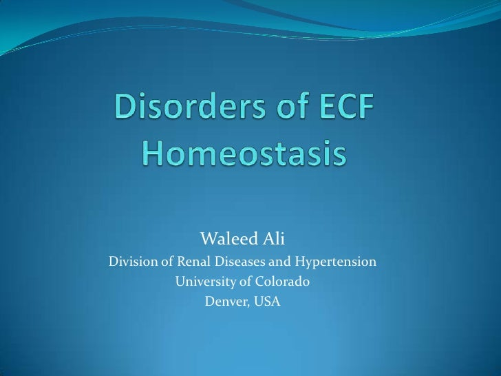 Disorders of ECF Homeostasis<br />Waleed Ali<br />Division of Renal Diseases and Hypertension<br />University of Colorado<...