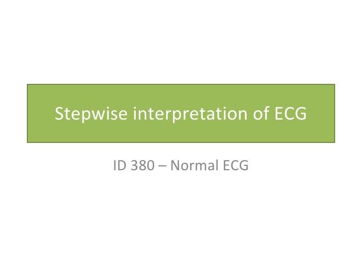 Stepwise interpretation of ECG ID 380 – Normal ECG