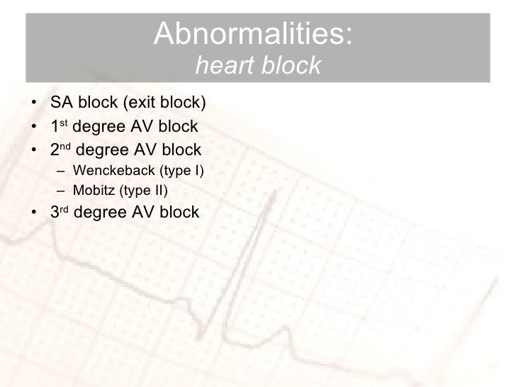 Abnormalities:  heart block <ul><li>SA block (exit block) </li></ul><ul><li>1 st  degree AV block </li></ul><ul><li>2 nd  ...