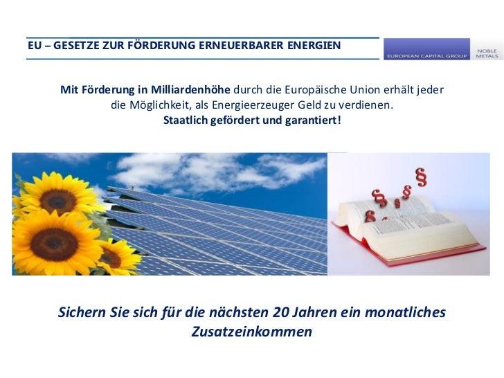 EU – GESETZE ZUR FÖRDERUNG ERNEUERBARER ENERGIEN    Mit Förderung in Milliardenhöhe durch die Europäische Union erhält jed...