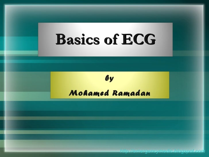 http://emergencymedic.blogspot.com Basics of ECG by Mohamed Ramadan
