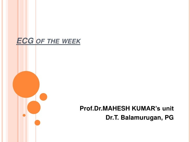 ECG of the week<br />Prof.Dr.MAHESH KUMAR's unit<br />Dr.T. Balamurugan, PG<br />