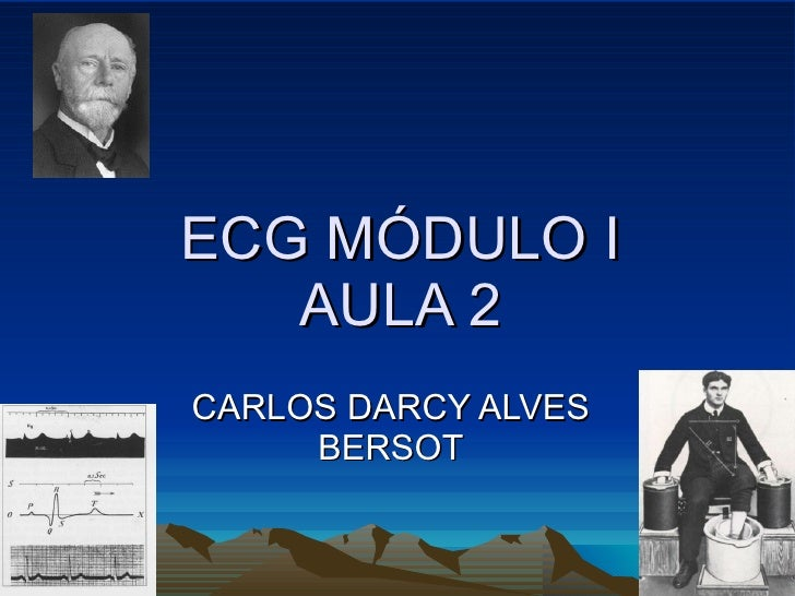 ECG MÓDULO I    AULA 2 CARLOS DARCY ALVES      BERSOT