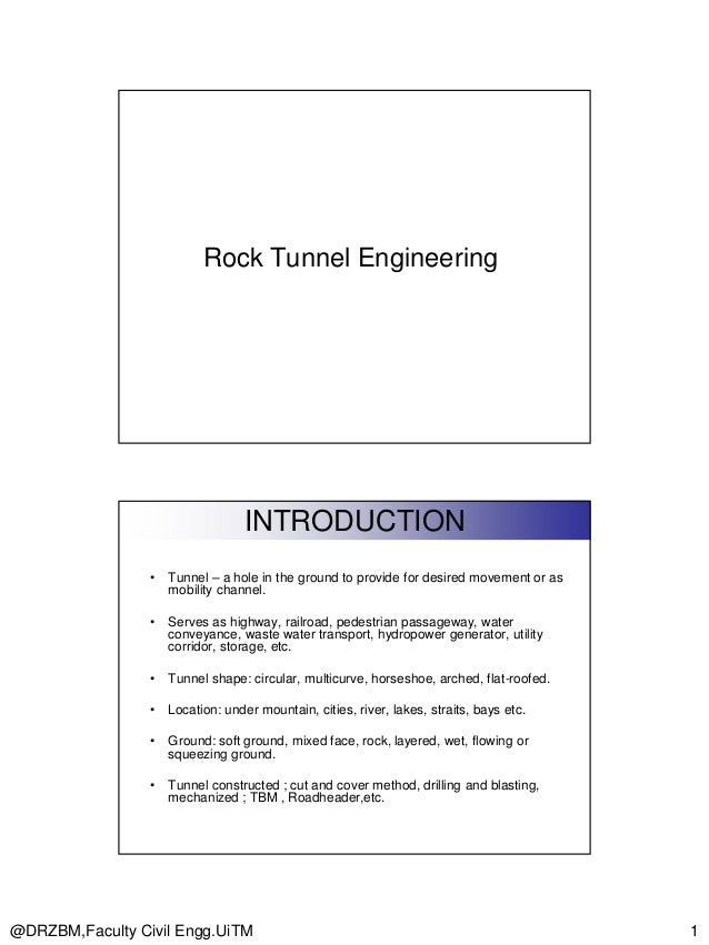 Rock Tunnel Engineering  INTRODUCTION •  Tunnel – a hole in the ground to provide for desired movement or as mobility chan...