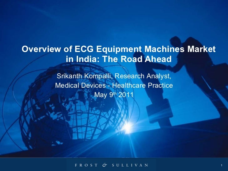 Overview of ECG Equipment Machines Market in India: The Road Ahead Srikanth Kompalli, Research Analyst, Medical Devices - ...