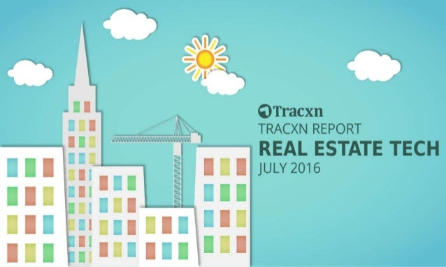 Real Estate Tech Report, July 2016 Tracxn World's Largest Startup Research Platform 2
