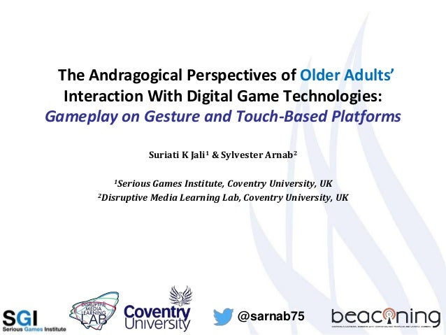 The Andragogical Perspectives of Older Adults' Interaction With Digital Game Technologies: Gameplay on Gesture and Touch-B...