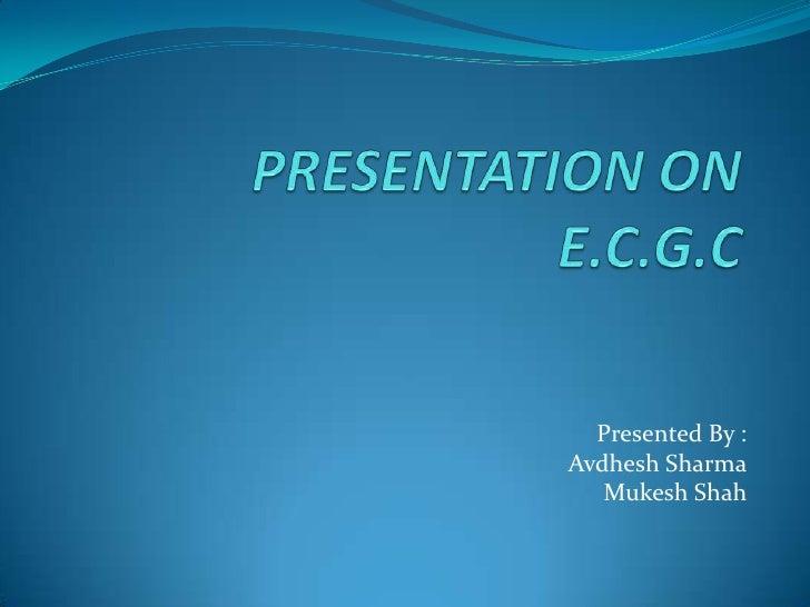 Presented By : Avdhesh Sharma    Mukesh Shah