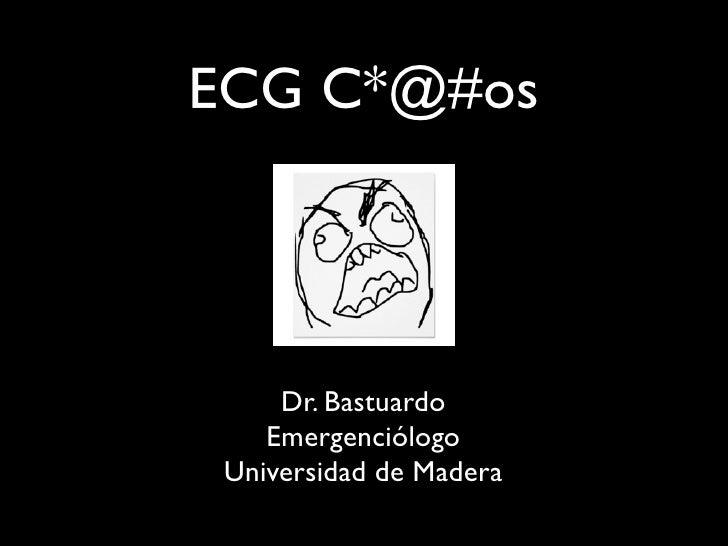 ECG C*@#os     Dr. Bastuardo    Emergenciólogo Universidad de Madera