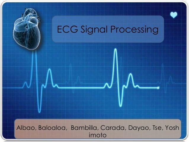 ECG Signal Processing Albao, Baloaloa, Bambilla, Carada, Dayao, Tse, Yosh imoto