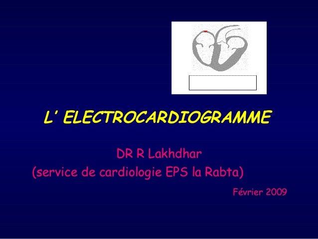 L' ELECTROCARDIOGRAMME DR R Lakhdhar (service de cardiologie EPS la Rabta) Février 2009