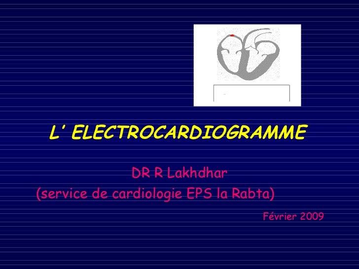 L' ELECTROCARDIOGRAMME               DR R Lakhdhar(service de cardiologie EPS la Rabta)                                   ...