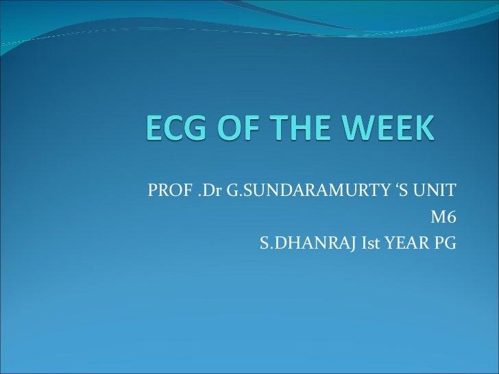 PROF .Dr G.SUNDARAMURTY 'S UNIT M6 S.DHANRAJ Ist YEAR PG