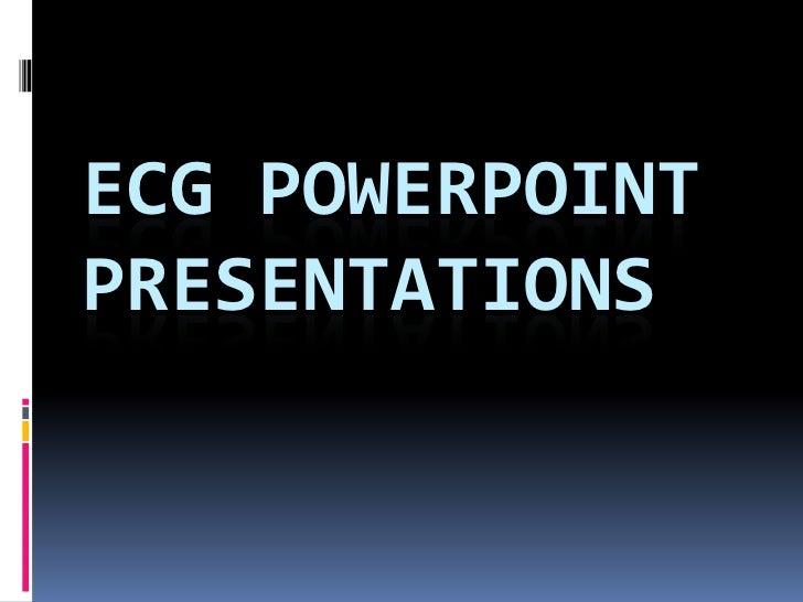 ECG POWERPOINT PRESENTATIONS<br />