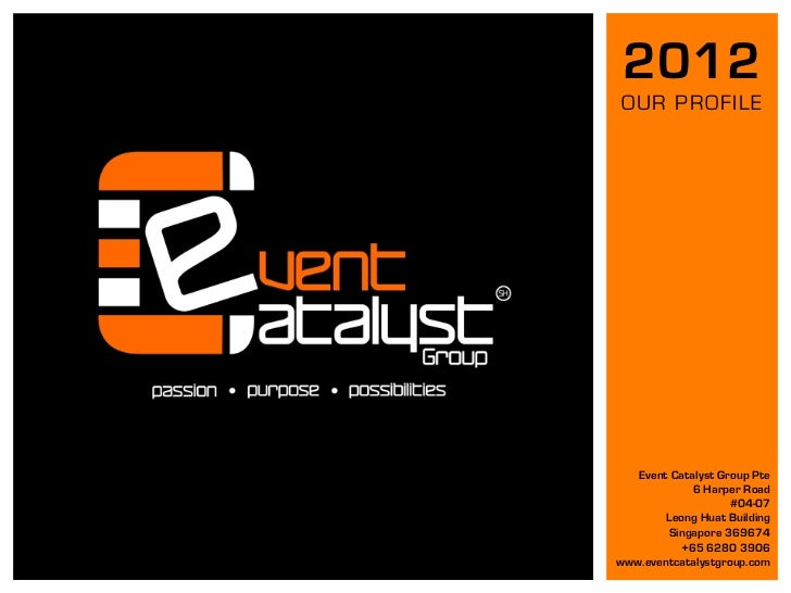 2012OUR PROFILE   Event Catalyst Group Pte             6 Harper Road                    #04-07        Leong Huat Building ...