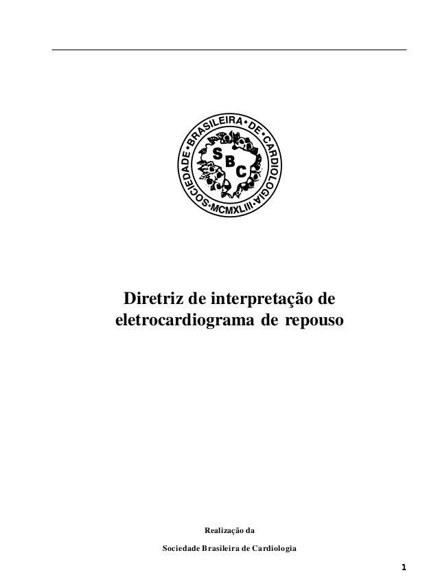 1  Diretriz de interpretação de  eletrocardiograma de repouso  Realização da  Sociedade Brasileira de Cardiologia