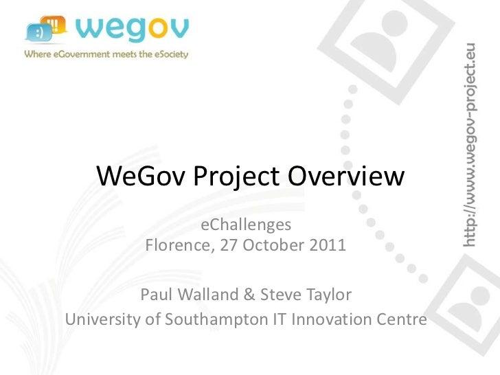 WeGov Project Overview                 eChallenges          Florence, 27 October 2011          Paul Walland & Steve Taylor...