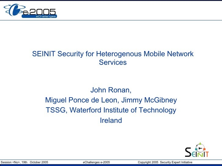 SEINIT Security for Heterogenous Mobile Network Services John Ronan, Miguel Ponce de Leon, Jimmy McGibney TSSG, Waterford ...