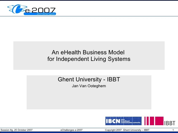 An eHealth Business Model  for Independent Living Systems Ghent University - IBBT Jan Van Ooteghem