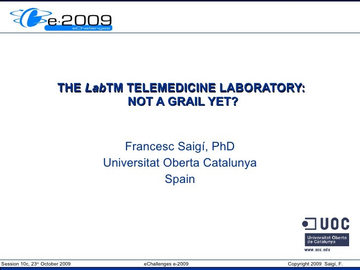 THE  Lab TM TELEMEDICINE LABORATORY:  NOT A GRAIL YET? Francesc Saigí, PhD Universitat Oberta Catalunya Spain