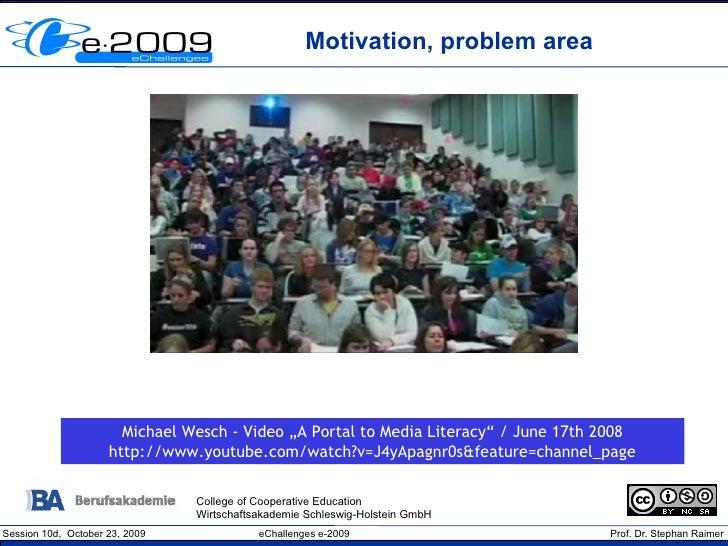 "Motivation, problem area                            Michael Wesch - Video ""A Portal to Media Literacy"" / June 17th 2008   ..."