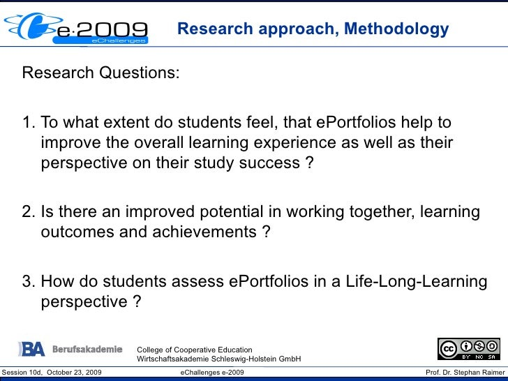 Research approach, Methodology       Research Questions:       1. To what extent do students feel, that ePortfolios help t...