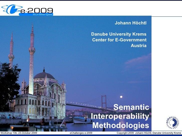 Semantic Interoperability Methodologies Johann Höchtl Danube University Krems Center for E-Government Austria
