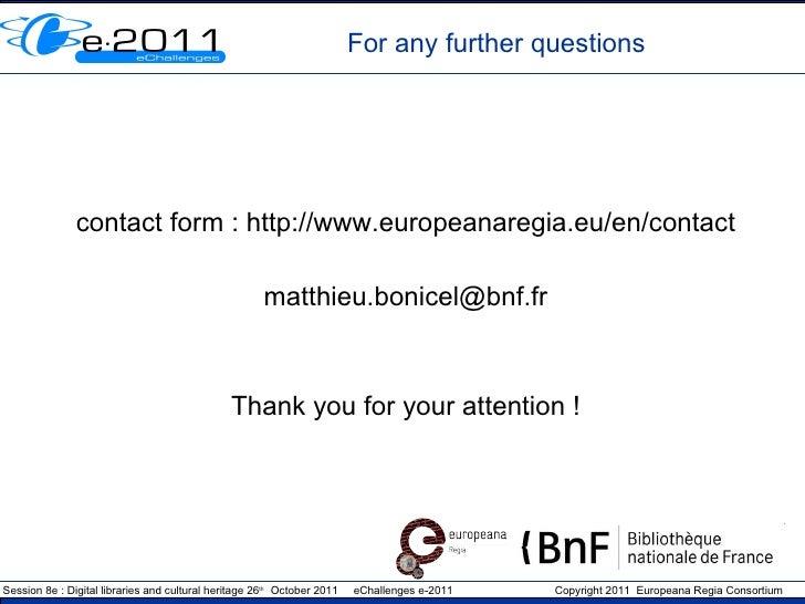 For any further questions <ul><li>contact form : http://www.europeanaregia.eu/en/contact </li></ul><ul><li>[email_address]...