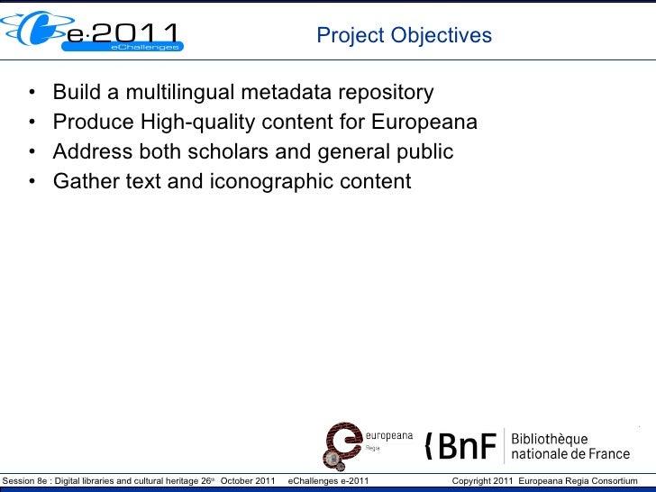 Project  Objectives <ul><li>Build a multilingual metadata repository </li></ul><ul><li>Produce High-quality content for Eu...