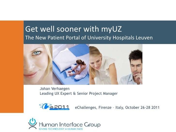 Get well sooner with myUZThe New Patient Portal of University Hospitals Leuven      Johan Verhaegen      Leading UX Expert...