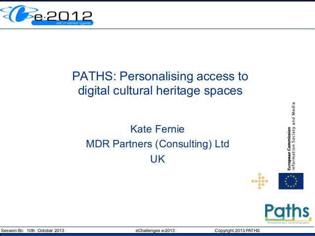 PATHS: Personalising access to digital cultural heritage spaces Kate Fernie MDR Partners (Consulting) Ltd UK  Session 8b: ...