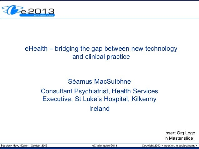 eHealth – bridging the gap between new technology and clinical practice  Séamus MacSuibhne Consultant Psychiatrist, Health...
