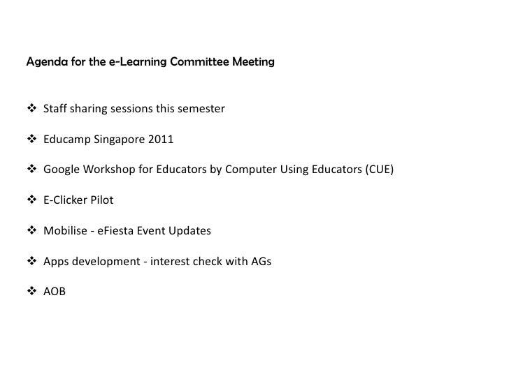 Agenda for the e-Learning Committee Meeting Staff sharing sessions this semester Educamp Singapore 2011 Google Workshop...