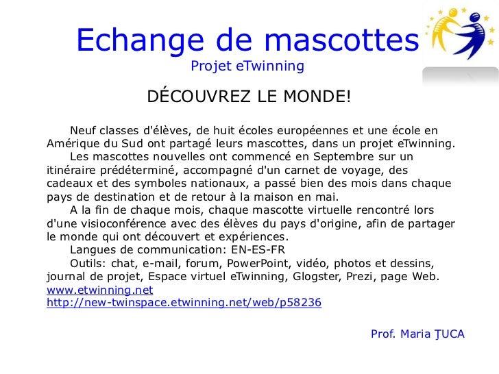Echange de mascottes                         Projet eTwinning                 DÉCOUVREZ LE MONDE!     Neuf classes délèves...