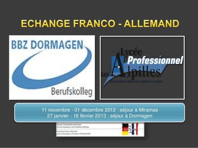 11 novembre - 01 décembre 2012 : séjour à Miramas  27 janvier - 16 février 2013 : séjour à Dormagen