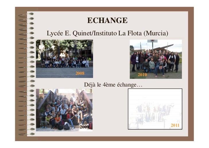 ECHANGELycée E. Quinet/Instituto La Flota (Murcia)          2008                  2010             Déjà le 4ème échange…  ...