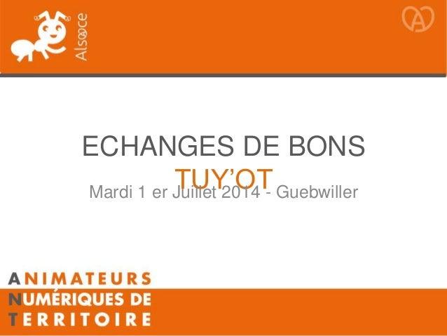 ECHANGES DE BONS TUY'OTMardi 1 er Juillet 2014 - Guebwiller