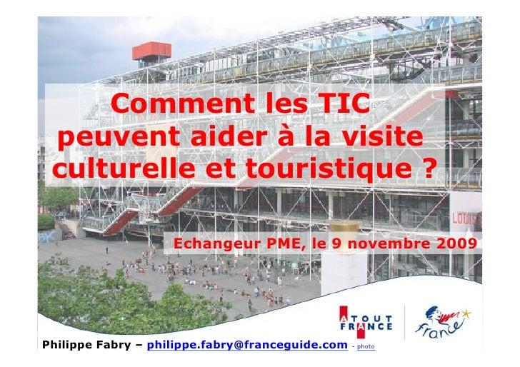 Comment les TIC  peuvent aider à la visite  culturelle et touristique ?                      Echangeur PME, le 9 novembre ...