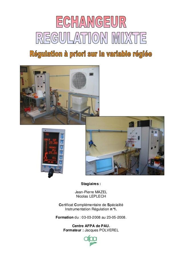 Stagiaires : Jean-Pierre MAZEL Nicolas LEPLECH Certificat Complémentaire de Spécialité Instrumentation Régulation n°1. For...