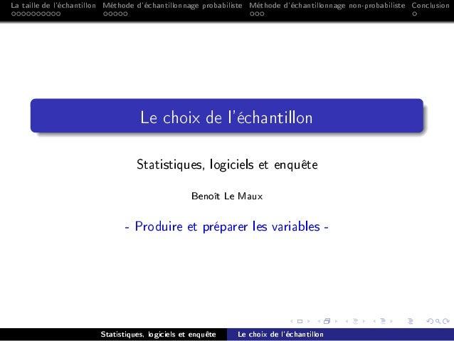 La taille de l'échantillon Méthode d'échantillonnage probabiliste Méthode d'échantillonnage non-probabiliste Conclusion Le...