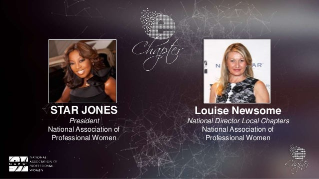 STAR JONES President National Association of Professional Women Louise Newsome National Director Local Chapters National A...