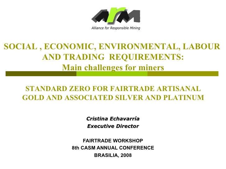 Cristina Echavarría Executive Director FAIRTRADE WORKSHOP 8th CASM ANNUAL CONFERENCE BRASILIA, 2008 STANDARD ZERO FOR FAIR...
