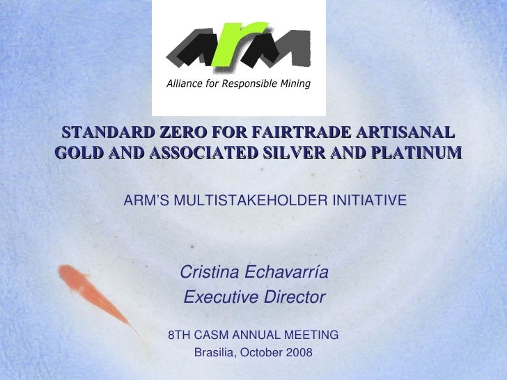 ARM'S MULTISTAKEHOLDER INITIATIVE Cristina Echavarría Executive Director 8TH CASM ANNUAL MEETING Brasilia, October 2008 ST...