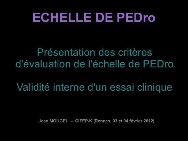 ECHELLE DE PEDro    Présentation des critèresdévaluation de léchelle de PEDroValidité interne dun essai clinique     Jean ...