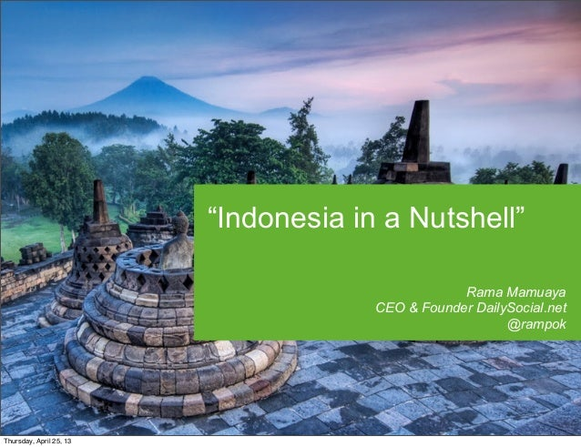 """""""Indonesia in a Nutshell""""Rama MamuayaCEO & Founder DailySocial.net@rampokThursday, April 25, 13"""