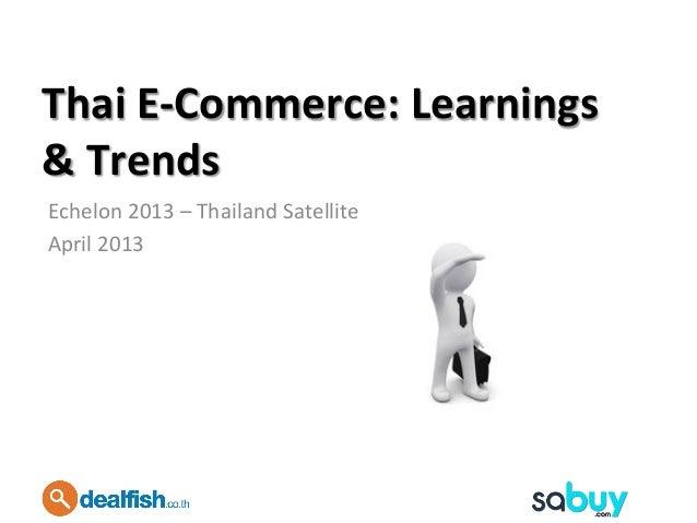 Thai E-‐Commerce: Learnings & Trends Echelon 2013 – Thailand Satellite April 2013