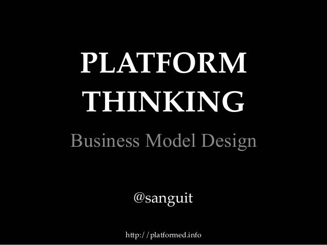 PLATFORMTHINKINGBusiness Model Designhttp://platformed.info@sanguit