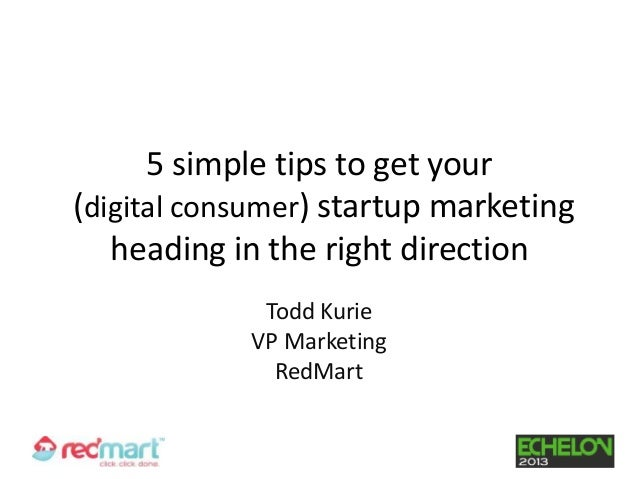 5 simple tips to get your(digital consumer) startup marketing   heading in the right direction             Todd Kurie     ...