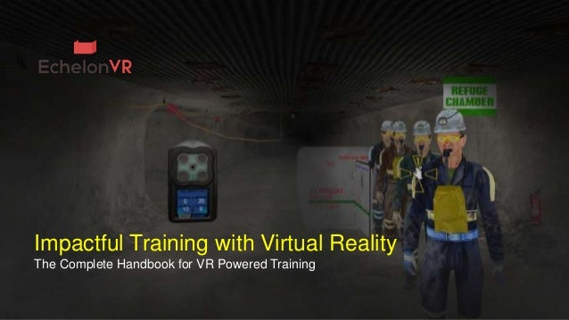 Impactful Training with Virtual Reality The Complete Handbook for VR Powered Training