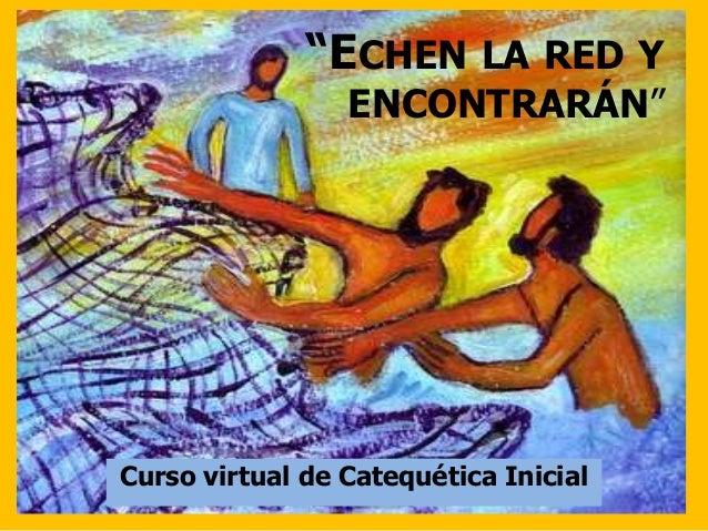 """""""ECHEN LA RED Y ENCONTRARÁN"""" Curso virtual de Catequética Inicial"""